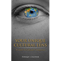 Your Unique Cultural Lens: A Guide To Cultural Competence (English Edition)