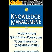 Knowledge Management: ¿Administrar, gestionar o potenciar el conocimiento en las organizaciones?
