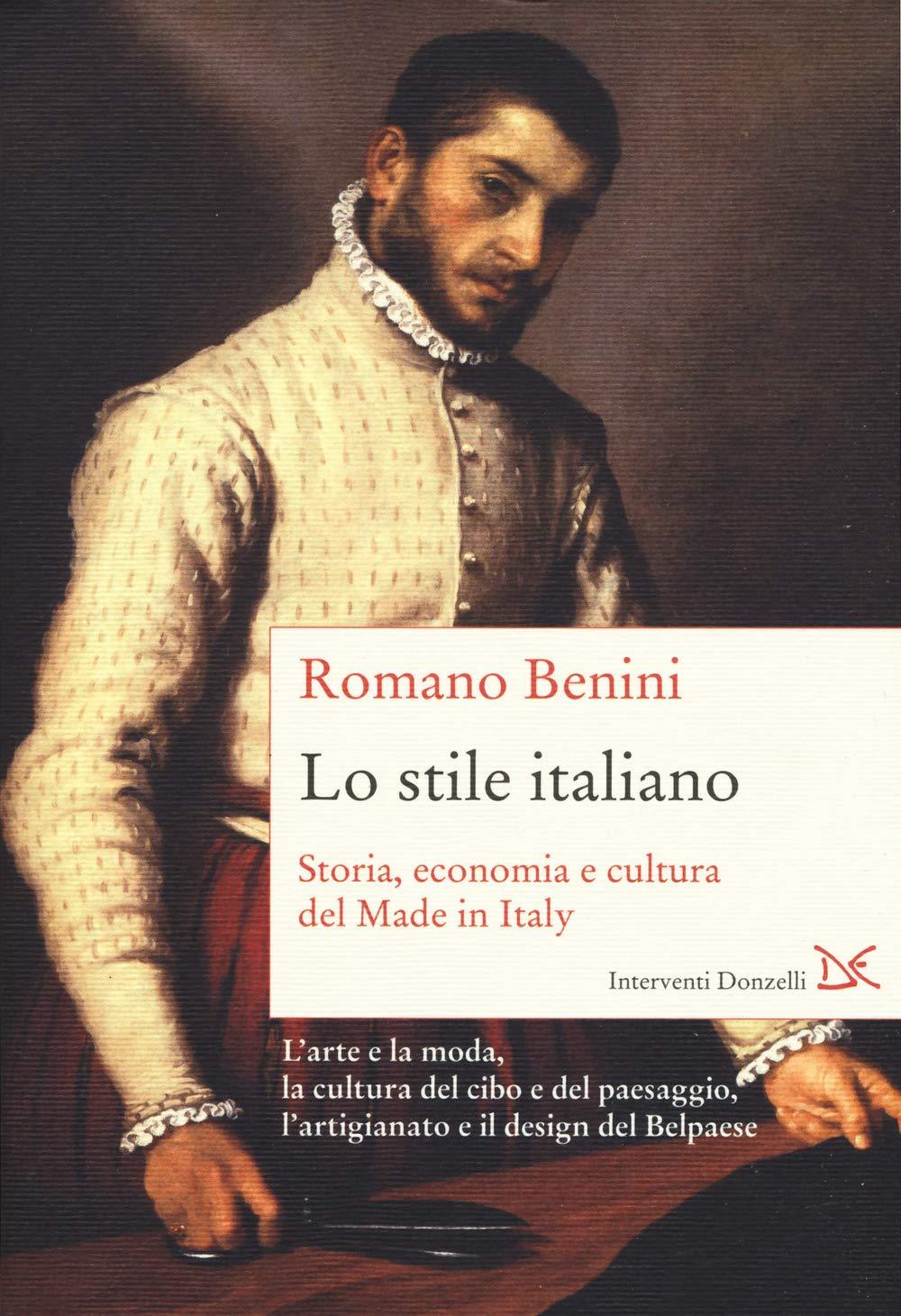 Lo stile italiano. Storia, economia e cultura del Made in Italy Copertina flessibile – 18 ott 2018 Romano Benini Donzelli 8868438518 SCIENZE SOCIALI