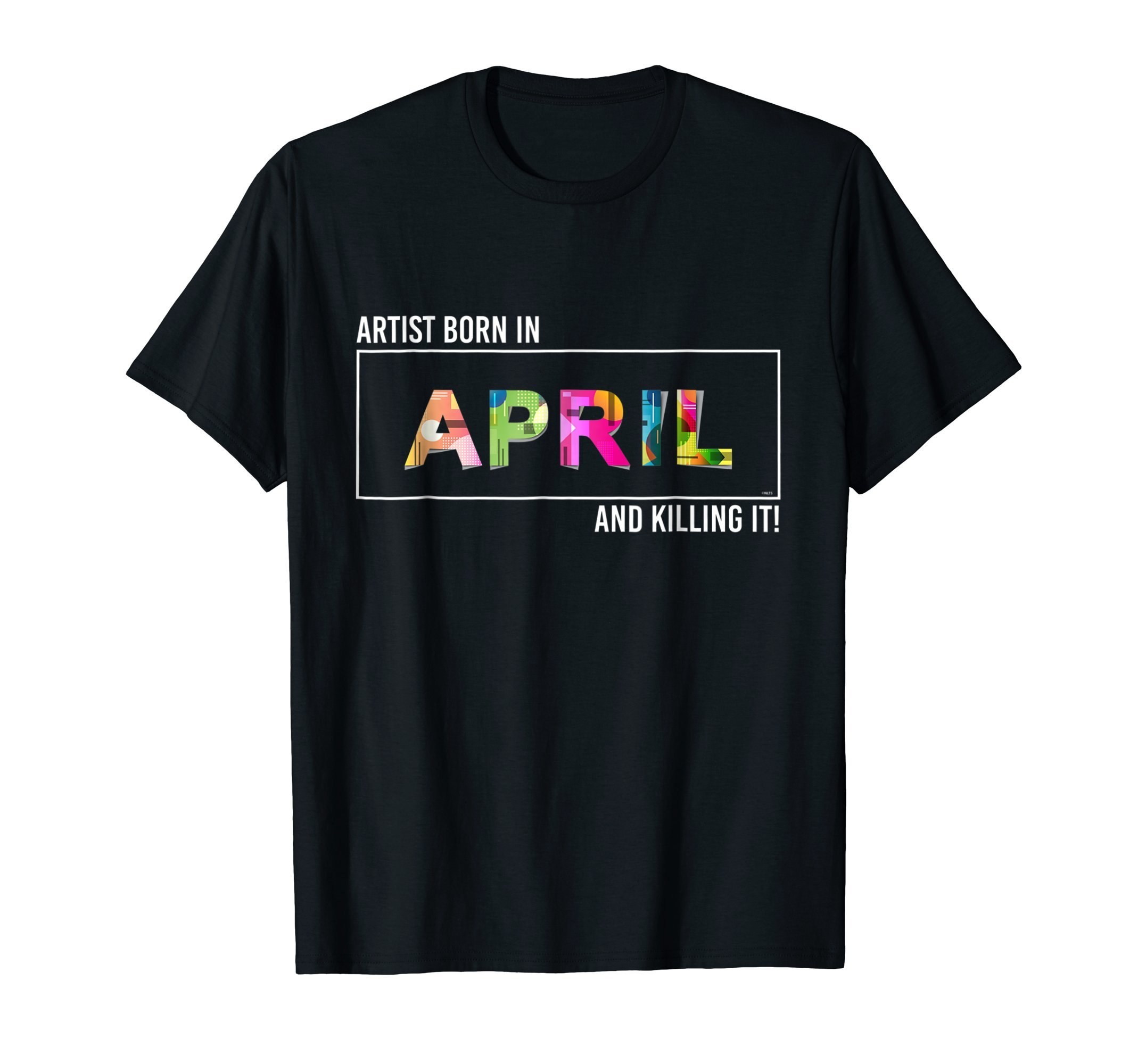 Artist-born-in-April-and-killing-it-T-Shirt-Shirt-Tee-Gift