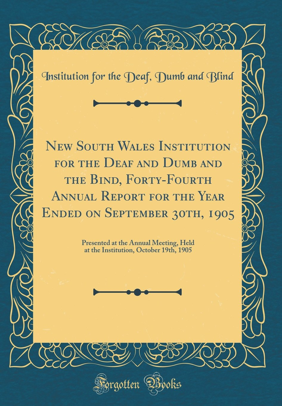 Read Online New South Wales Institution for the Deaf and Dumb and the Bind, Forty-Fourth Annual Report for the Year Ended on September 30th, 1905: Presented at October 19th, 1905 (Classic Reprint) ebook