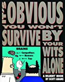 It's Obvious You Won't Survive by Your Wits Alone: A Dilbert Book