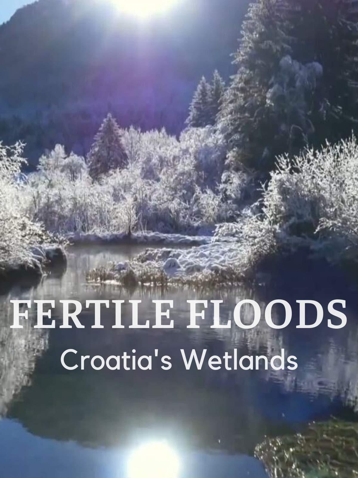 Fertile Floods - Croatia's Wetlands on Amazon Prime Video UK