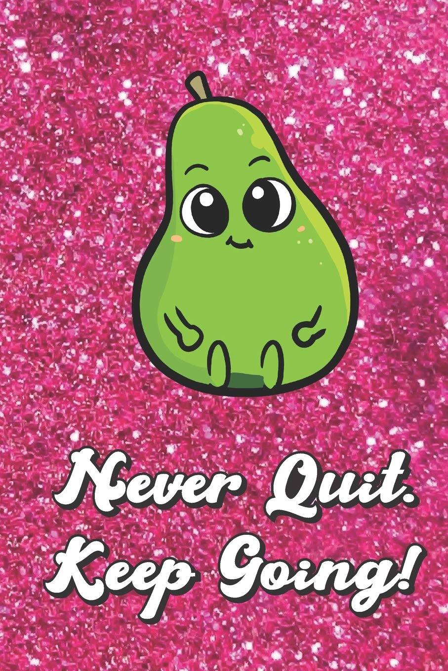 Never Quit Keep Going Cute Little Avocado On Pink Glitter Stars Effect Background Lined Paper Note Book For Girls Or Boys To Draw Sketch Crayon Or Color Kids Teens And Adult