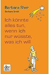 Ich könnte alles tun, wenn ich nur wüsste, was ich will (German Edition) Kindle Edition