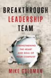 Breakthrough Leadership Team: Strengthening the Heart and Soul of Your Company