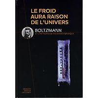 Le froid aura raison de l'univers - Boltzmann et l'entropie en thermodynamique