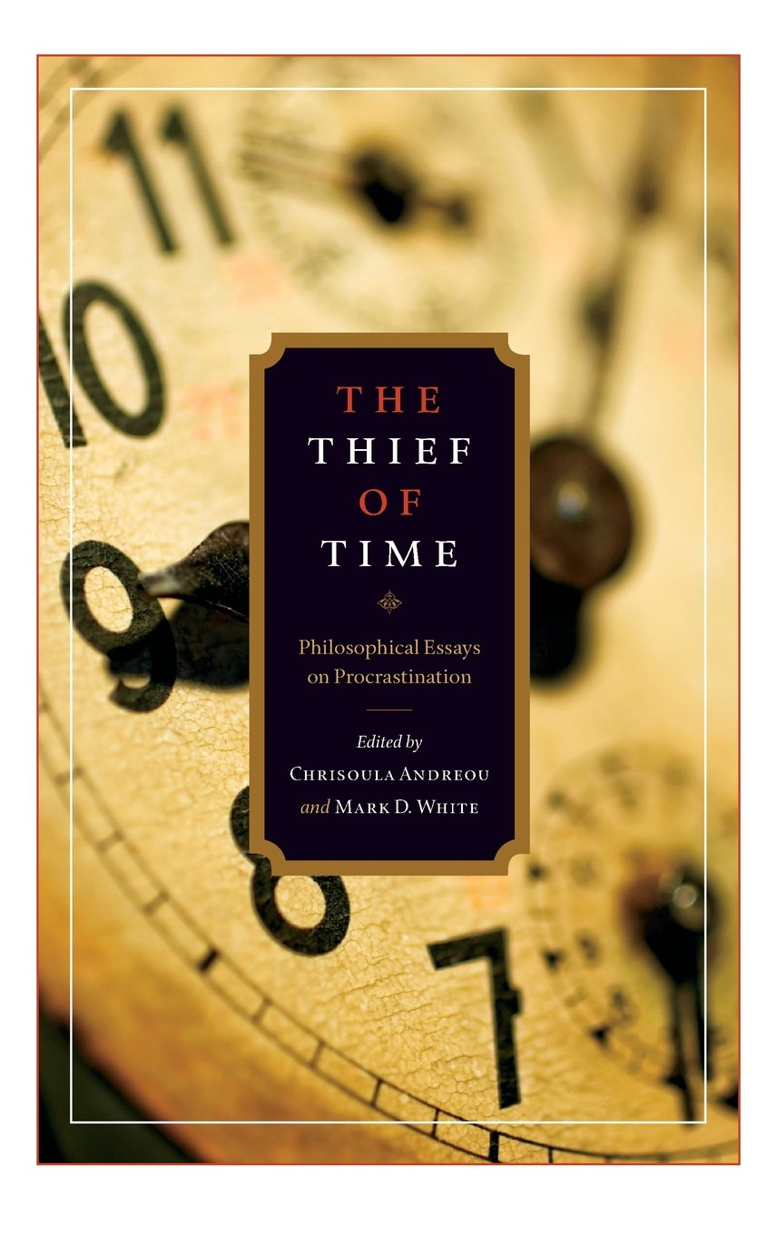 the thief of time philosophical essays on procrastination the thief of time philosophical essays on procrastination chrisoula andreou mark d white 9780195376685 books ca
