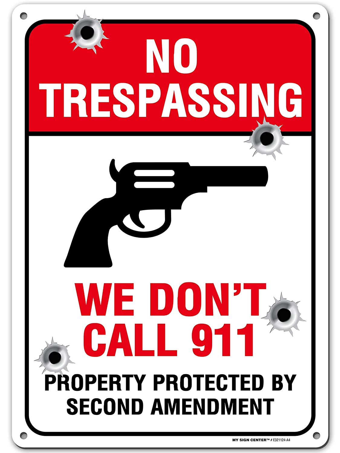 """Funny We Don't Call 911, No Trespassing Protected by 2nd Amendment Sign, 10"""" x 14"""" Industrial Grade Aluminum, Easy Mounting, Rust-Free/Fade Resistance, Indoor/Outdoor, USA Made by MY SIGN CENTER"""