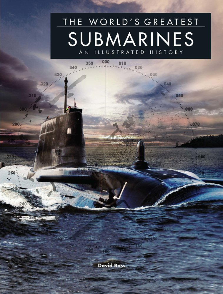 The World's Greatest Submarines: An Illustrated History