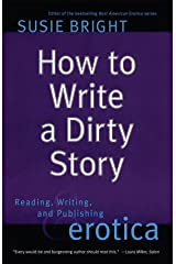How to Write a Dirty Story: Reading, Writing, and Publishing Erotica Paperback