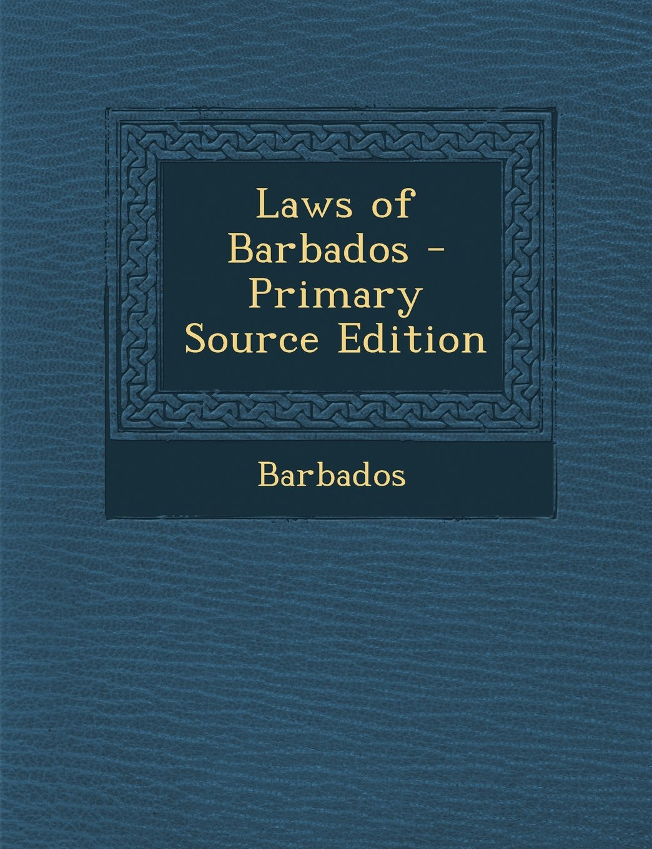 Laws of Barbados - Primary Source Edition