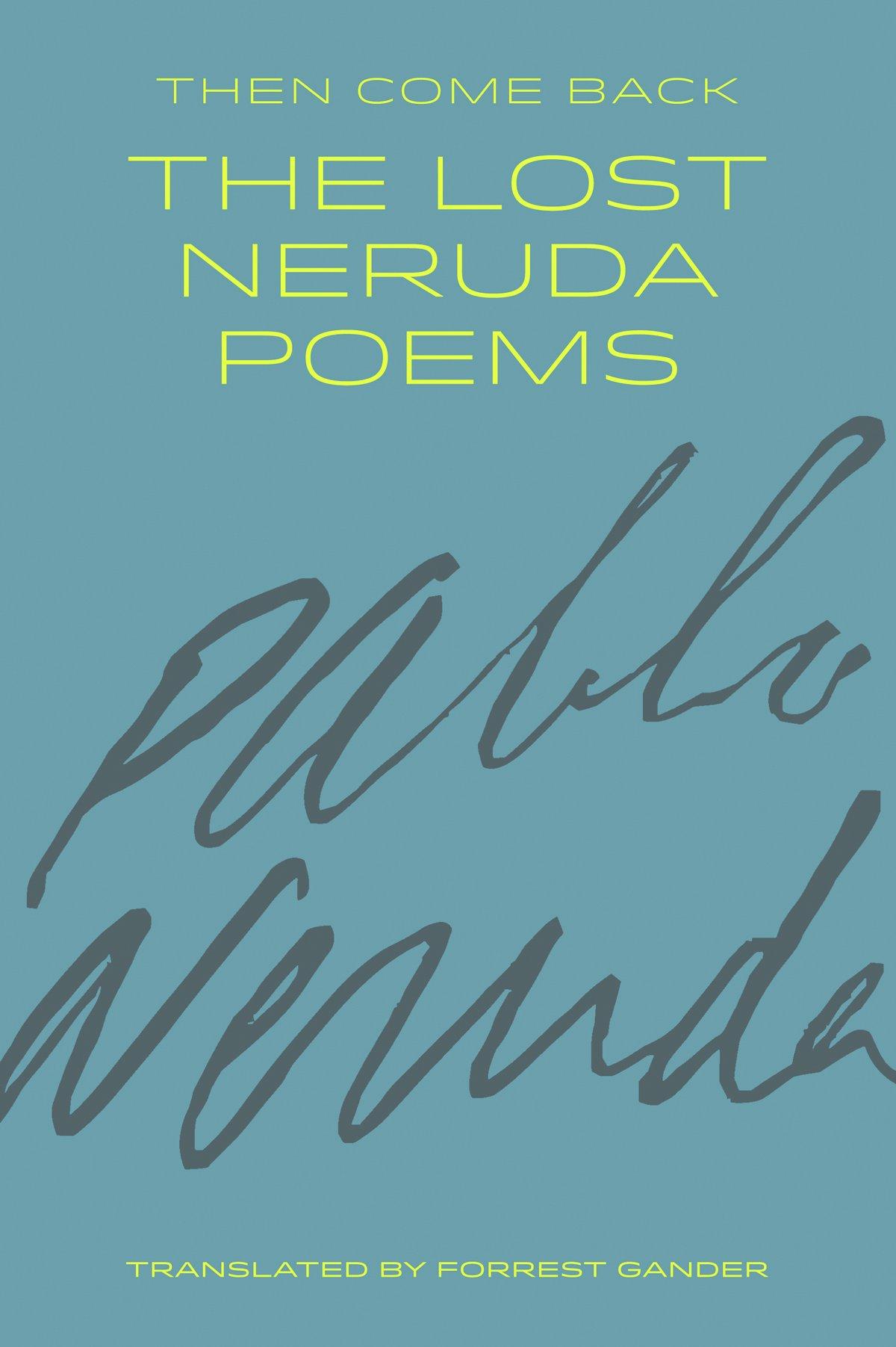 Then Come Back: The Lost Neruda Poems pdf epub