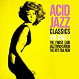 Acid Jazz Classics, Vol. 1 (The Finest Club Jazz Tracks From the 90's Till Now)