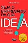 Seja o empresário da sua ideia: Como criar um grande negócio, ser autoridade e ganhar dinheiro