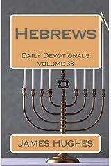 Hebrews: Daily Devotionals  Volume 33 Kindle Edition