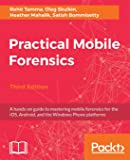 Practical Mobile Forensics - Third Edition: A hands-on guide to mastering mobile forensics for the iOS, Android, and the…