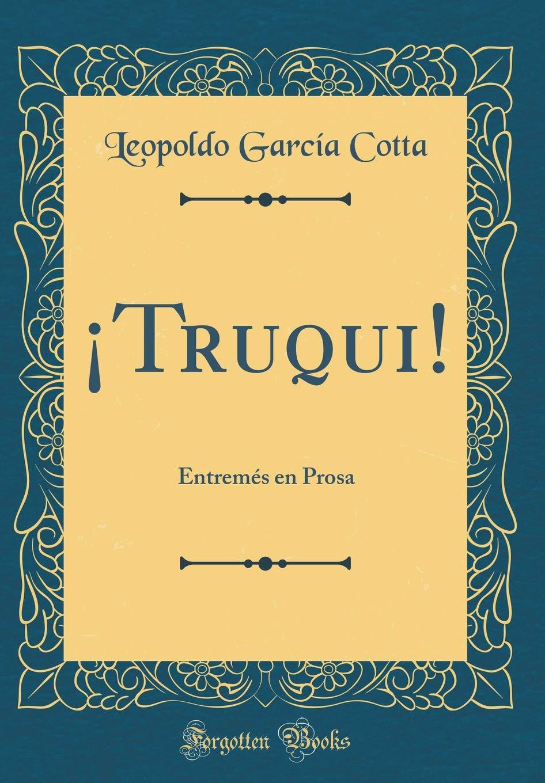 truqui!: Entremés En Prosa (Classic Reprint) (Spanish ...