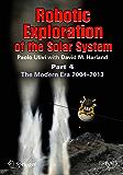 Robotic Exploration of the Solar System: Part 4: The Modern Era 2004 –2013 (Springer Praxis Books)