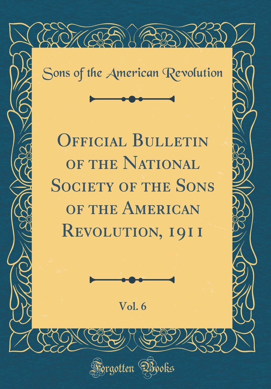 Read Online Official Bulletin of the National Society of the Sons of the American Revolution, 1911, Vol. 6 (Classic Reprint) pdf