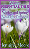 Winter Essential Oils: Winter and Spring Blends for Diffusers: (Essential Oils Book, How to Use Essential Oils) (English Edition)