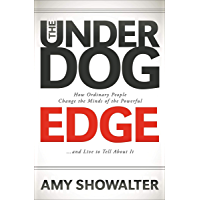 The Underdog Edge: How Ordinary People Change the Minds of the Powerful . . . and Live to Tell About It