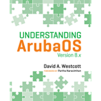 Understanding ArubaOS: Version 8.x (English Edition)