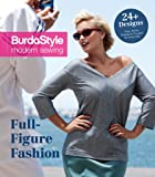 Full-Figure Fashion: 24 Plus-Size Patterns for Every Day (BurdaStyle Modern Sewing)