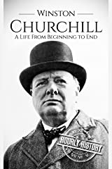 Winston Churchill: A Life From Beginning to End Kindle Edition