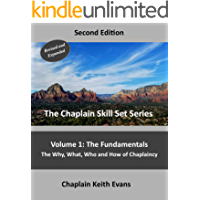 The Fundamentals, 2nd Edition: The Why, What, Who an How of Chaplaincy (The Chaplain Skill Set Series Book 1)