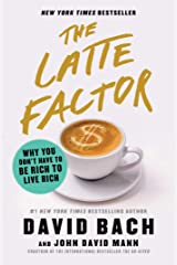 The Latte Factor: Why You Don't Have to Be Rich to Live Rich Kindle Edition