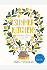 Summer Kitchens: Recipes and Reminiscences from Every Corner of Ukraine Hardcover