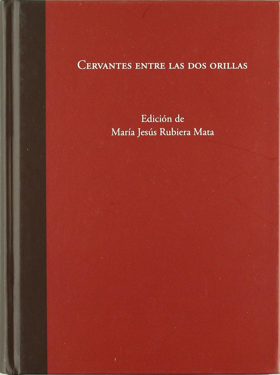 Cervantes entre las dos orillas: M. J., ED. RUBIERA MATA ...