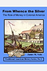 From Whence the Silver, The Role of Money in Colonial America (Traditional American History Series Book 3) Kindle Edition
