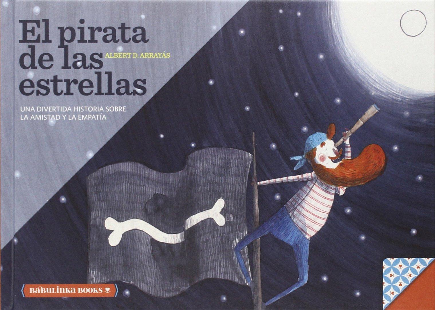 El Pirata De Las Estrellas: Una bella historia sobre la amistad y la empatía: 3 Libros para la educación emocional: Amazon.es: Albert D. Arrayas: Libros