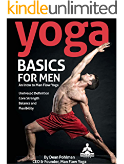 Yoga Basics For Men An Intro To Man Flow All Of The Physical
