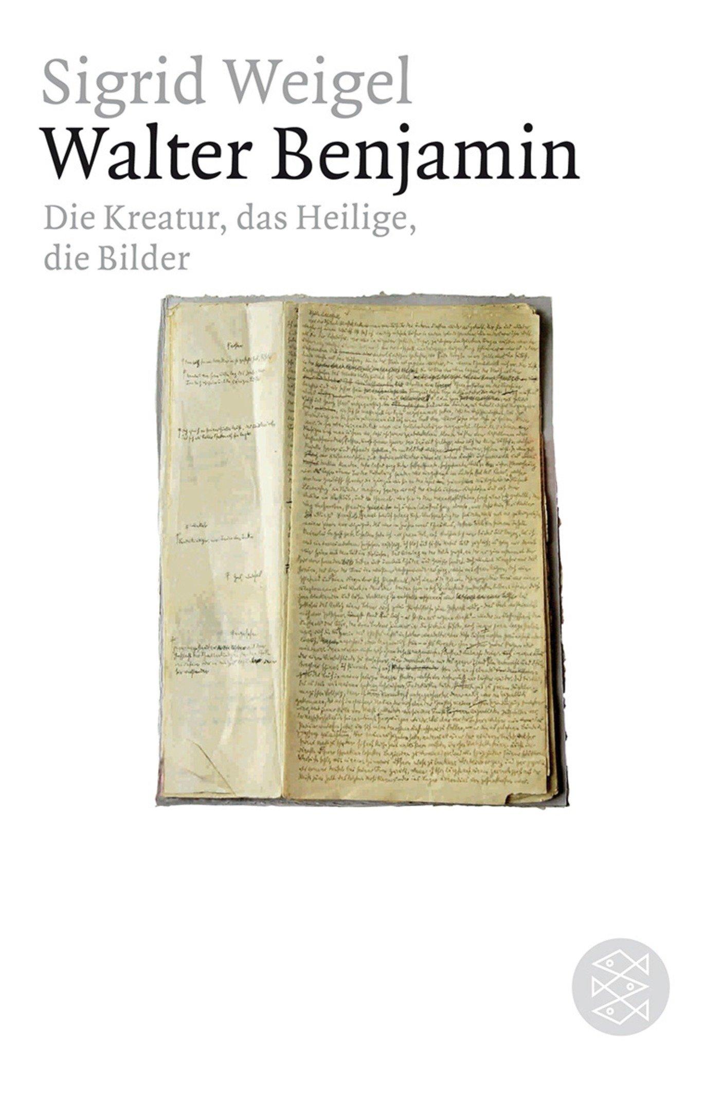 Walter Benjamin: Die Kreatur, das Heilige, die Bilder (Figuren des Wissens/Bibliothek)