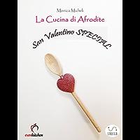 La Cucina di Afrodite - San Valentino Special (Italian Edition)