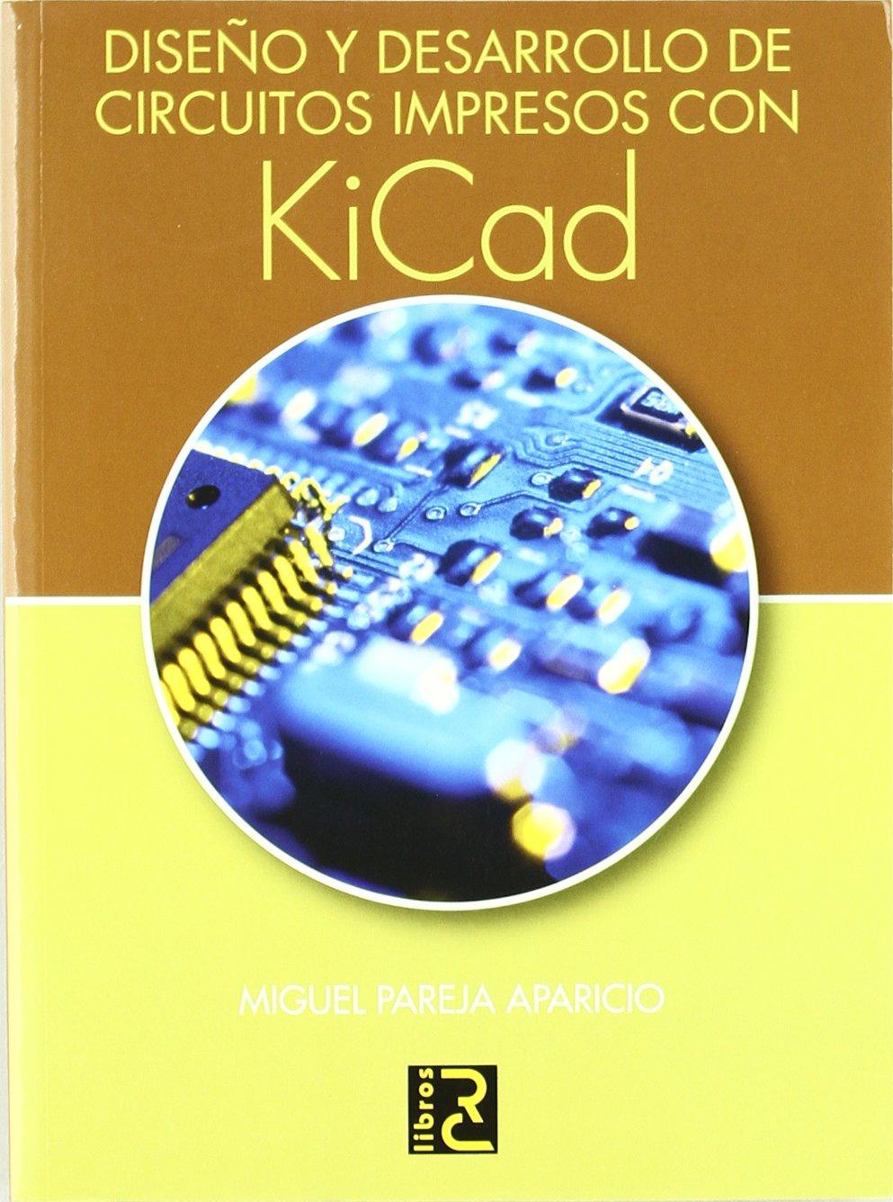 Diseño y desarrollo de circuitos impresos con KiCad: Amazon.es: Miguel Pareja Aparicio, Grupo RC: Libros