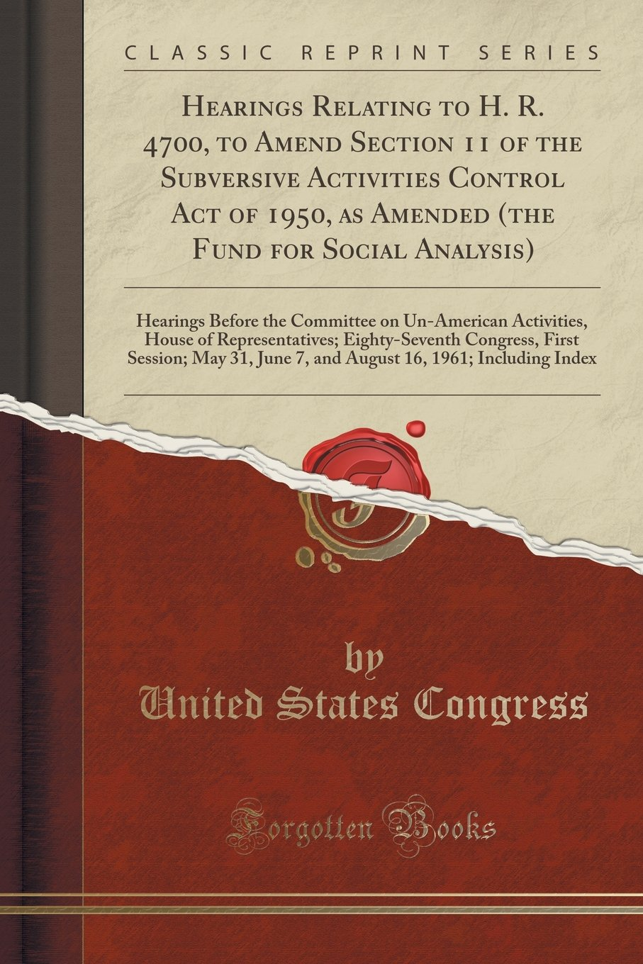Download Hearings Relating to H. R. 4700, to Amend Section 11 of the Subversive Activities Control Act of 1950, as Amended (the Fund for Social Analysis): ... Representatives; Eighty-Seventh Congress, F pdf epub
