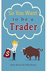 So You Want to be a Trader: How to Trade the Stock Market for the First Time from the  Archives of New Trader University Kindle Edition