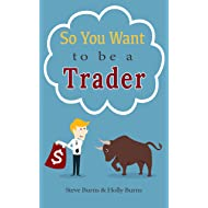 So You Want to be a Trader: How to Trade the Stock Market for the First Time from the  Archives of New Trader University
