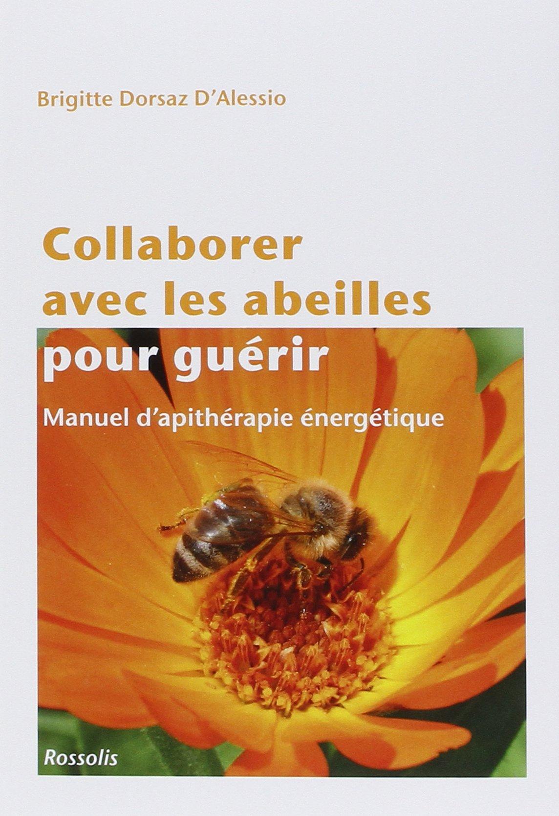 Collaborer avec les abeilles pour guérir : Manuel d'apithérapie énergétique Broché – 15 mai 2017 Collectif Rossolis 2940585083 Animaux