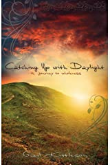 Catching Up with Daylight: A Journey to Wholeness Paperback