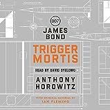 Trigger Mortis: A James Bond Novel
