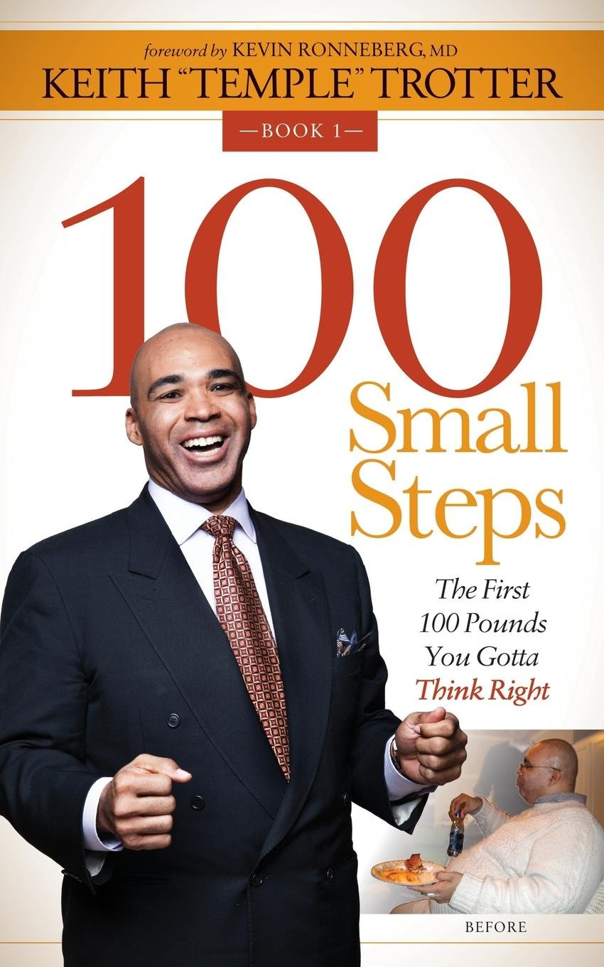"100 Small Steps: The First 100 Pounds You Gotta Think Right: Keith ""Temple""  Trotter, Kevin Ronneberg: 9781630471804: Amazon.com: Books"