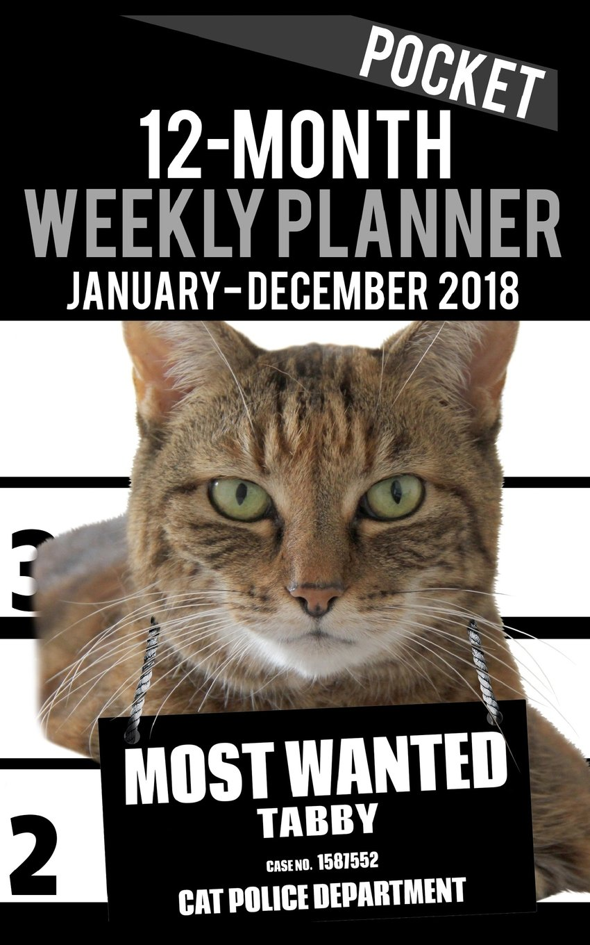 "2018 Pocket Weekly Planner - Most Wanted Tabby: Daily Diary Monthly Yearly Calendar 5"" x 8"" Schedule Journal Organizer Notebook Appointment (Small Pocket Book Size Cat Planners 2018) (Volume 21) pdf"