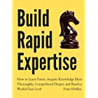 Build Rapid Expertise: How to Learn Faster, Acquire Knowledge More Thoroughly, Comprehend Deeper, and Reach a World-Class Lev
