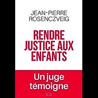 Rendre justice aux enfants - Un juge témoigne