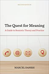 The Quest for Meaning: A Guide to Semiotic Theory and Practice, Second Edition (Toronto Studies in Semiotics and Communication) Kindle Edition
